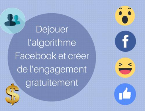Déjouer l'algorithme Facebook et créer de l'engagement gratuitement